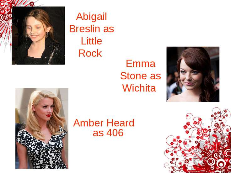 Abigail Breslin as Little Rock Amber Heard as 406 Emma Stone as Wichita