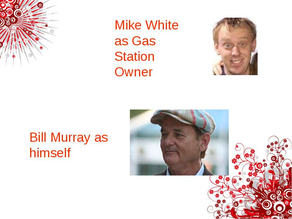 Mike White as Gas Station Owner Bill Murray as himself