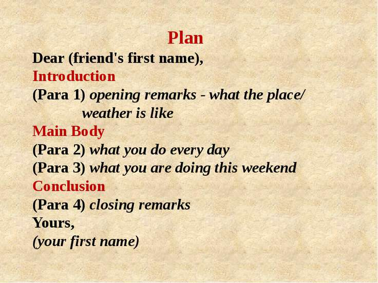 Plan Dear (friend's first name), Introduction (Para 1) opening remarks - what...
