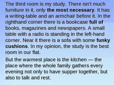 The third room is my study. There isn't much furniture in it, only the most n...