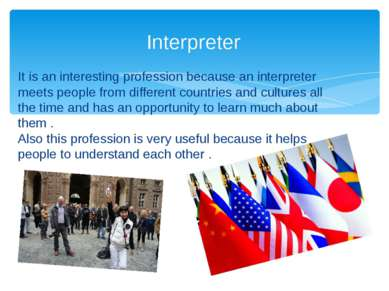 It is an interesting profession because an interpreter meets people from diff...