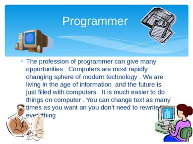 The profession of programmer can give many opportunities . Computers are most...