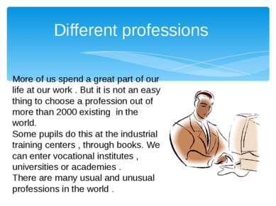 Different professions More of us spend a great part of our life at our work ....