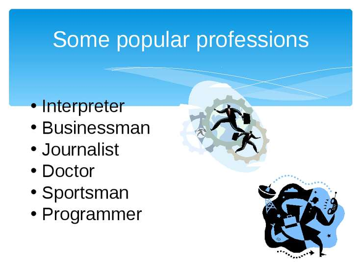 Some popular professions Interpreter Businessman Journalist Doctor Sportsman ...