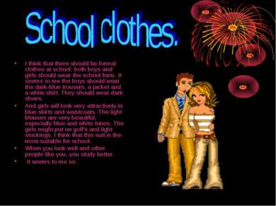 I think that there should be formal clothes at school: both boys and girls sh...