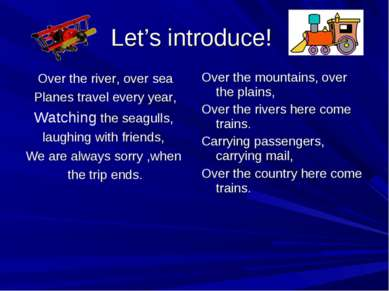 Let's introduce! Over the river, over sea Planes travel every year, Watching ...
