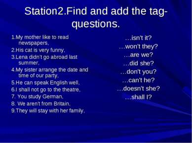 Station2.Find and add the tag- questions. 1.My mother like to read newspapers...
