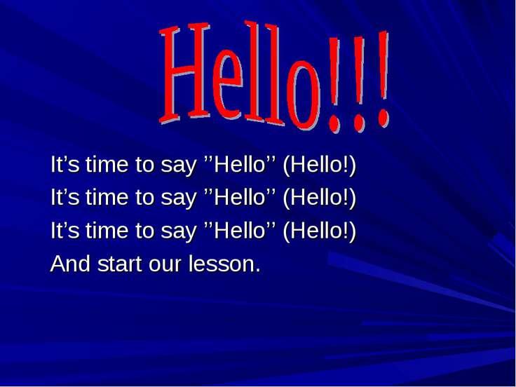 It's time to say ''Hello'' (Hello!) It's time to say ''Hello'' (Hello!) It's ...