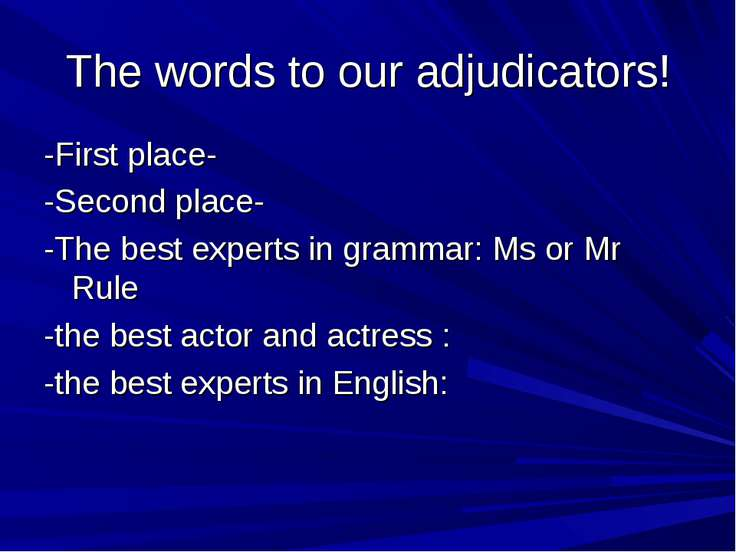 The words to our adjudicators! -First place- -Second place- -The best experts...