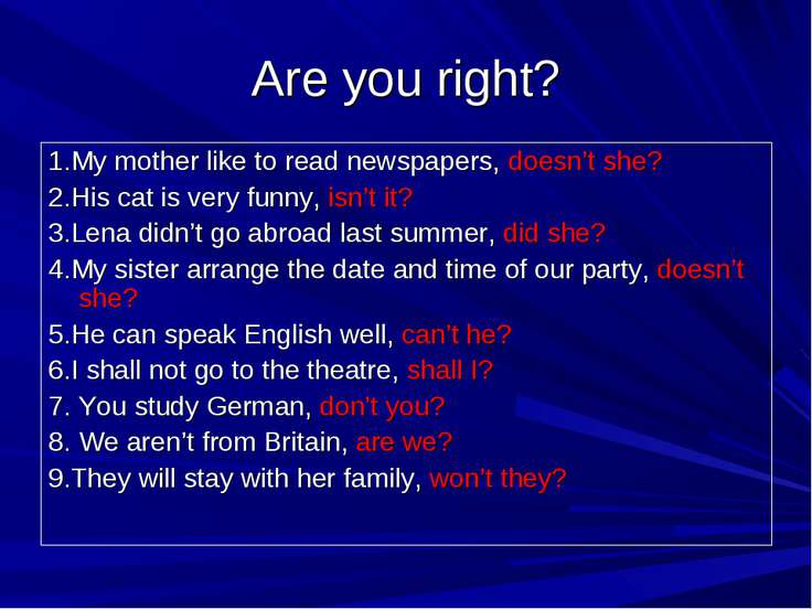 Are you right? 1.My mother like to read newspapers, doesn't she? 2.His cat is...