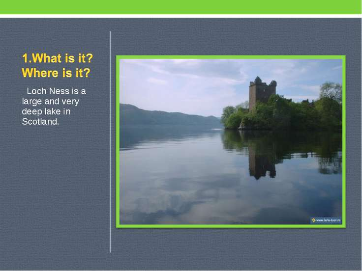 Loch Ness is a large and very deep lake in Scotland.