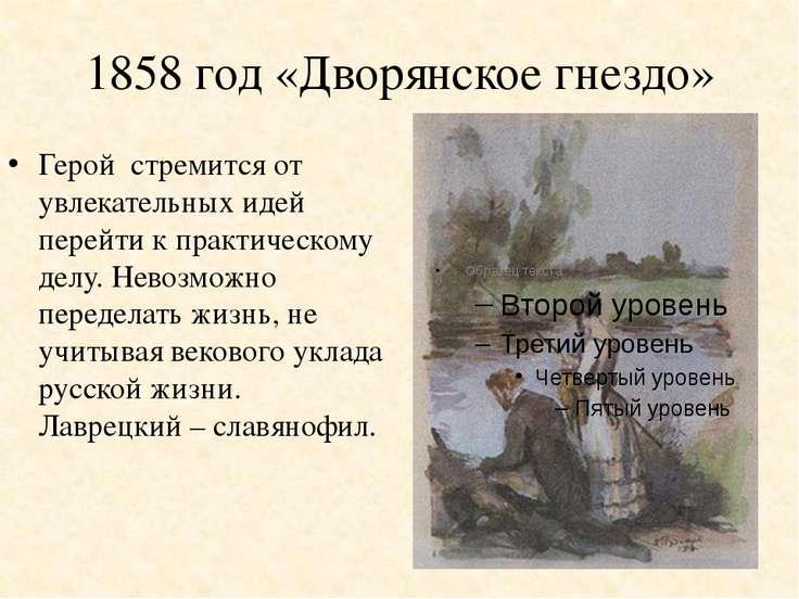 1858 год «Дворянское гнездо» Герой стремится от увлекательных идей перейти к ...