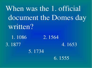 When was the 1. official document the Domes day written? 1. 1086 2. 1564 3. 1...