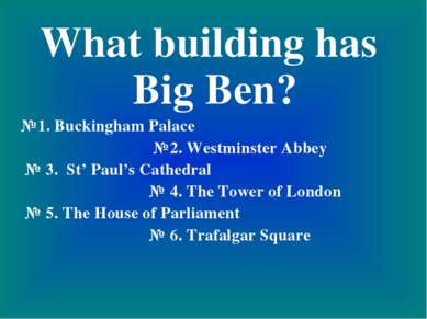 What building has Big Ben? №1. Buckingham Palace №2. Westminster Abbey № 3. S...