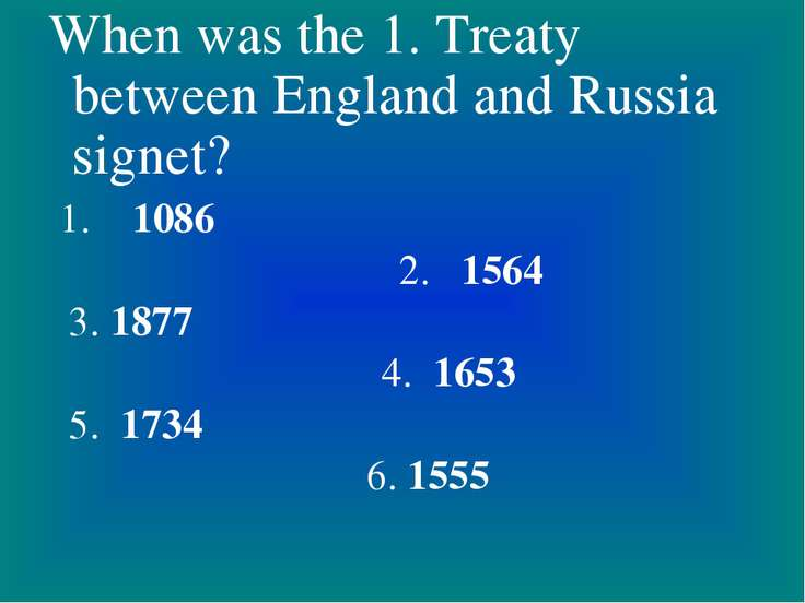 When was the 1. Treaty between England and Russia signet? 1. 1086 2. 1564 3. ...