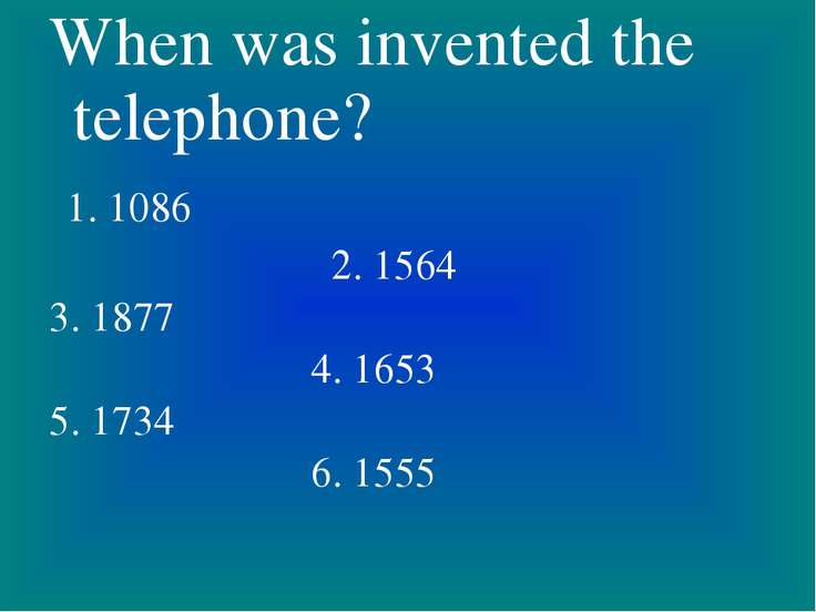 When was invented the telephone? 1. 1086 2. 1564 3. 1877 4. 1653 5. 1734 6. 1555