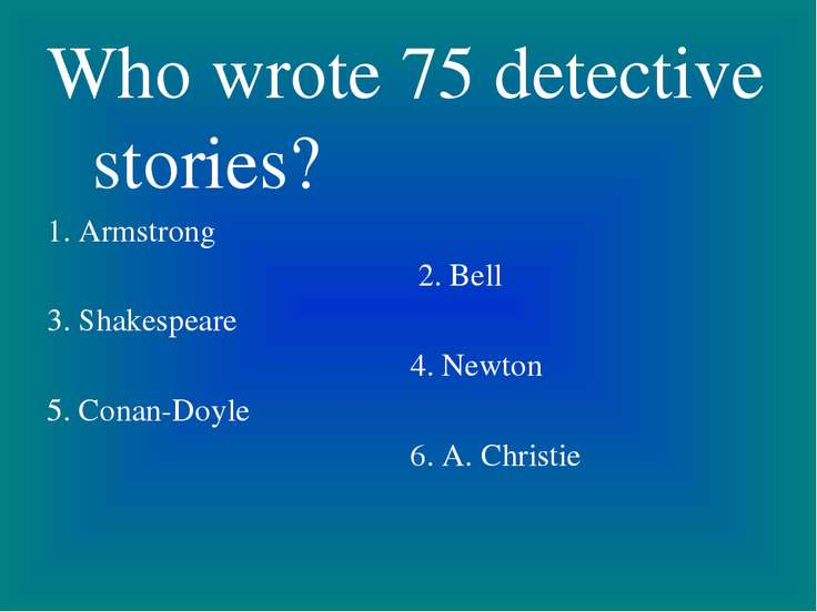 Who wrote 75 detective stories? 1. Armstrong 2. Bell 3. Shakespeare 4. Newton...