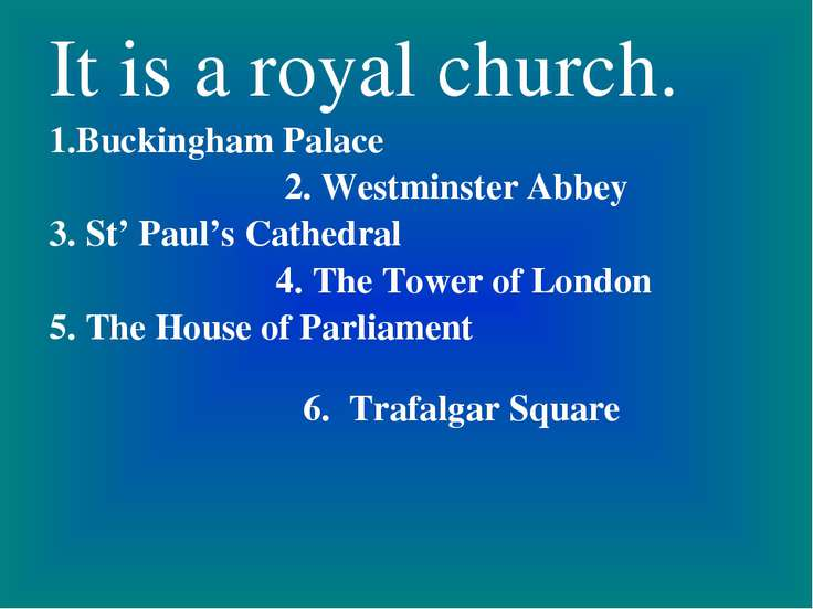 It is a royal church. 1.Buckingham Palace 2. Westminster Abbey 3. St' Paul's ...