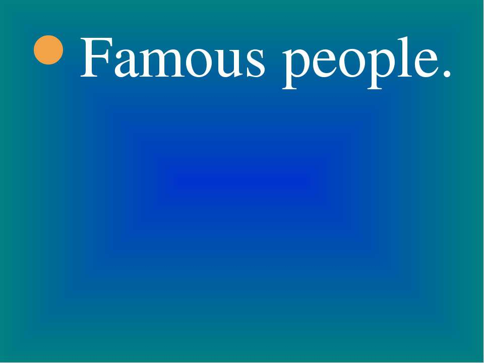 Famous people.