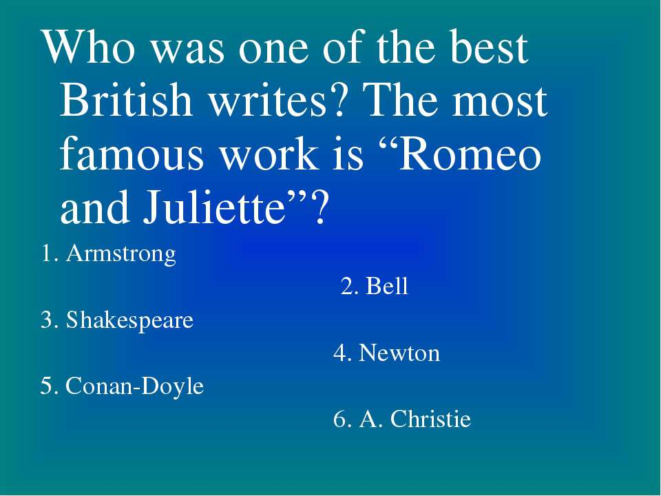 "Who was one of the best British writes? The most famous work is ""Romeo and Ju..."
