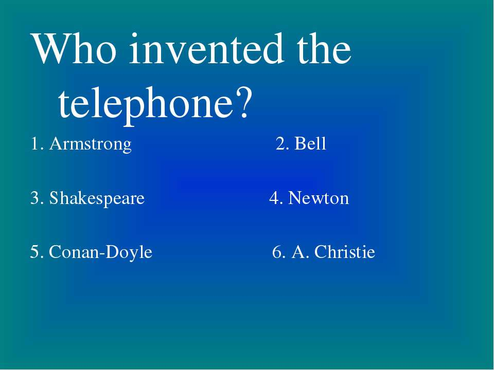 Who invented the telephone? 1. Armstrong 2. Bell 3. Shakespeare 4. Newton 5. ...