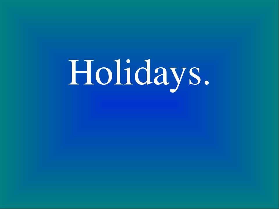 Holidays.