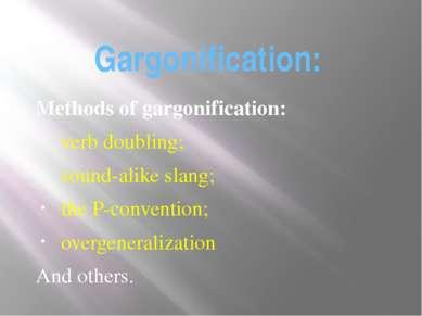 Gargonification: Methods of gargonification: verb doubling; sound-alike slang...