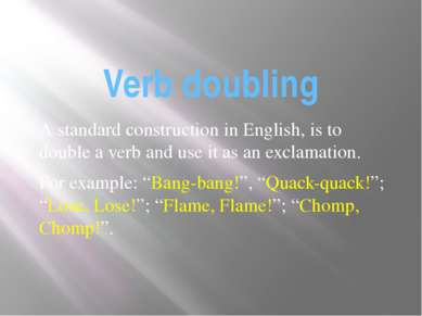 Verb doubling A standard construction in English, is to double a verb and use...