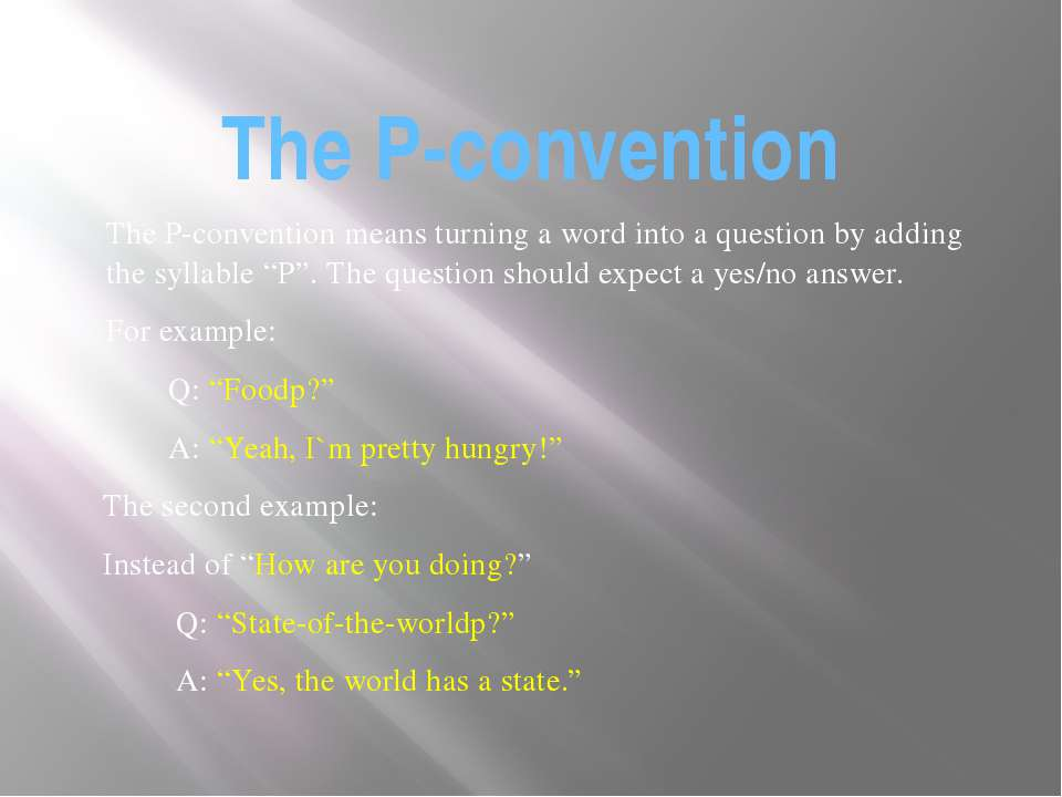 The P-convention The P-convention means turning a word into a question by add...