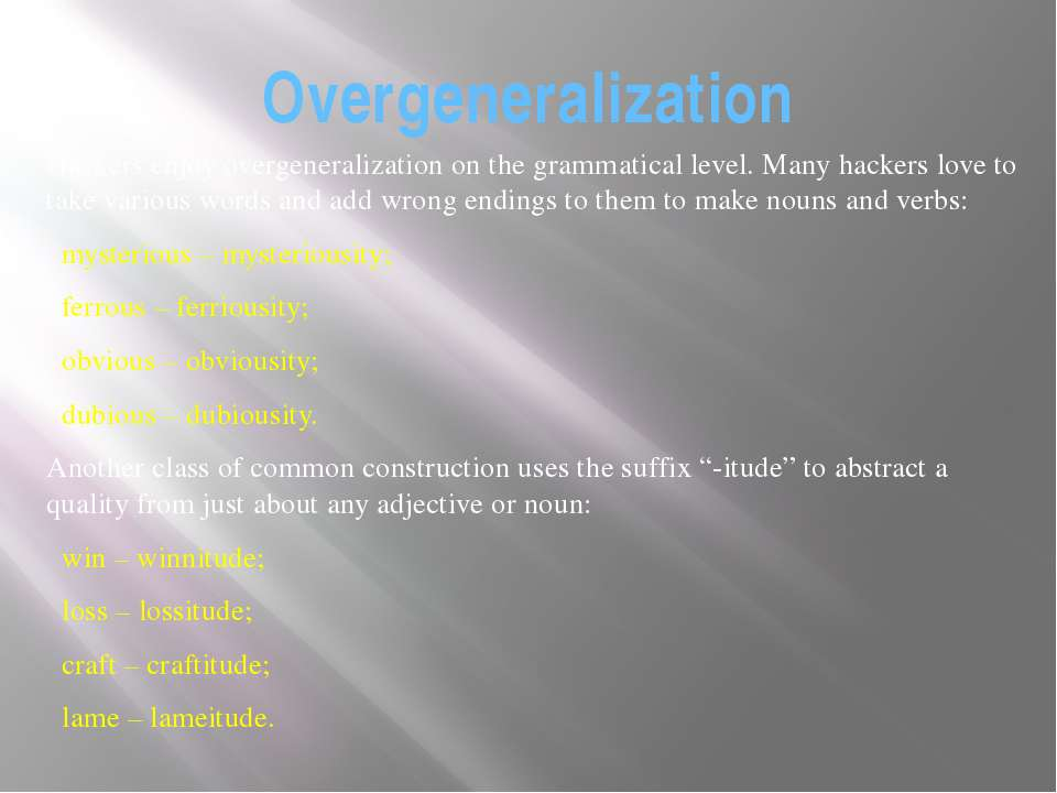 Overgeneralization Hackers enjoy overgeneralization on the grammatical level....