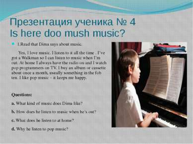 Презентация ученика № 4 Is here doo mush music? 1.Read that Dima says about m...