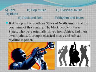 A) Jazz B) Pop music C) Classical music D) Blues E) Rock and Roll F)Rhythm an...