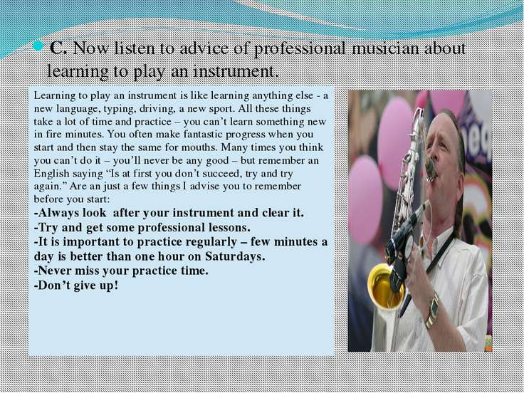 C. Now listen to advice of professional musician about learning to play an in...