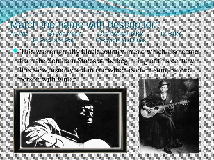 Match the name with description: A) Jazz B) Pop music C) Classical music D) B...