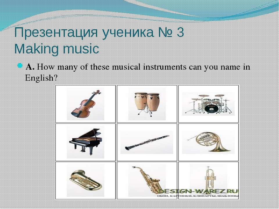 Презентация ученика № 3 Making music A. How many of these musical instruments...