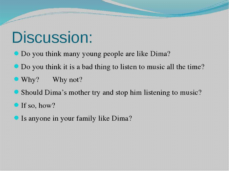 Discussion: Do you think many young people are like Dima? Do you think it is ...