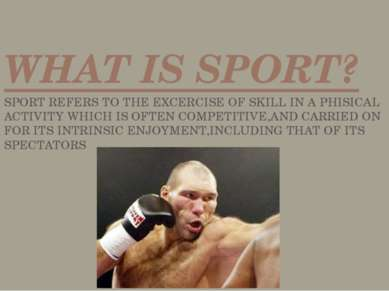 WHAT IS SPORT? SPORT REFERS TO THE EXCERCISE OF SKILL IN A PHISICAL ACTIVITY ...
