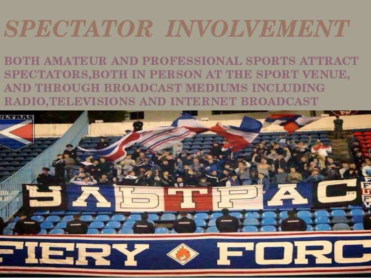 SPECTATOR INVOLVEMENT BOTH AMATEUR AND PROFESSIONAL SPORTS ATTRACT SPECTATORS...