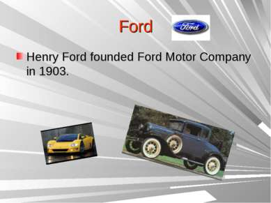 Ford Henry Ford founded Ford Motor Company in 1903.