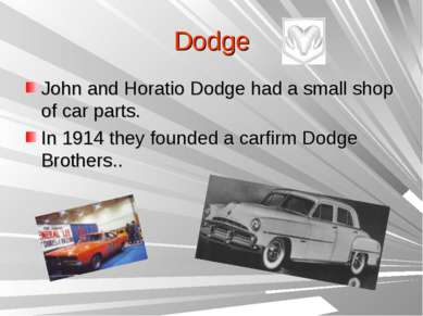 Dodge John and Horatio Dodge had a small shop of car parts. In 1914 they foun...