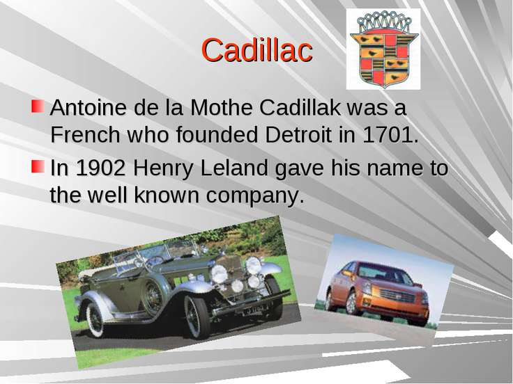 Cadillac Antoine de la Mothe Cadillak was a French who founded Detroit in 170...