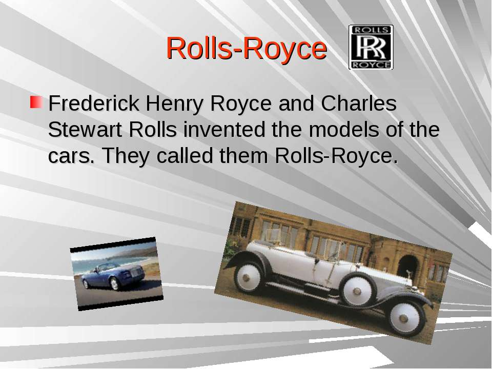 Rolls-Royce Frederick Henry Royce and Charles Stewart Rolls invented the mode...