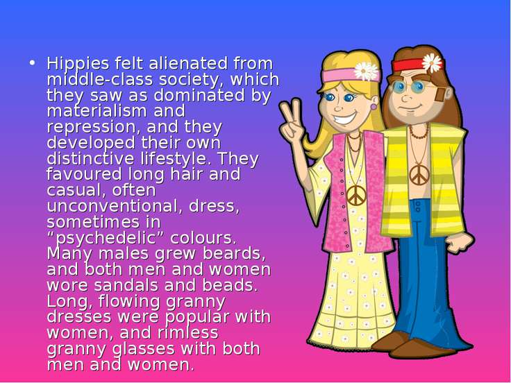 Hippies felt alienated from middle-class society, which they saw as dominated...