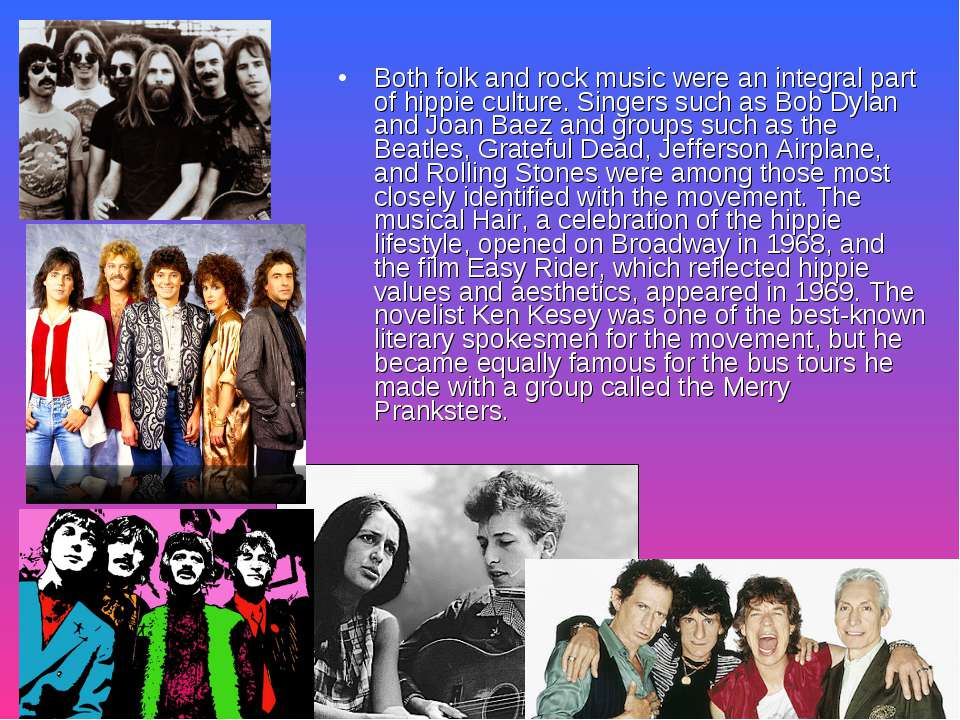 Both folk and rock music were an integral part of hippie culture. Singers suc...