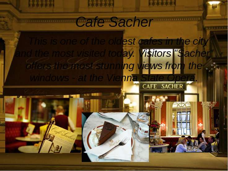 Cafe Sacher This is one of the oldest cafes in the city and the most visited ...