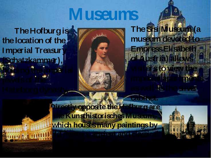 Museums The Hofburg is the location of the Imperial Treasury (Schatzkammer), ...