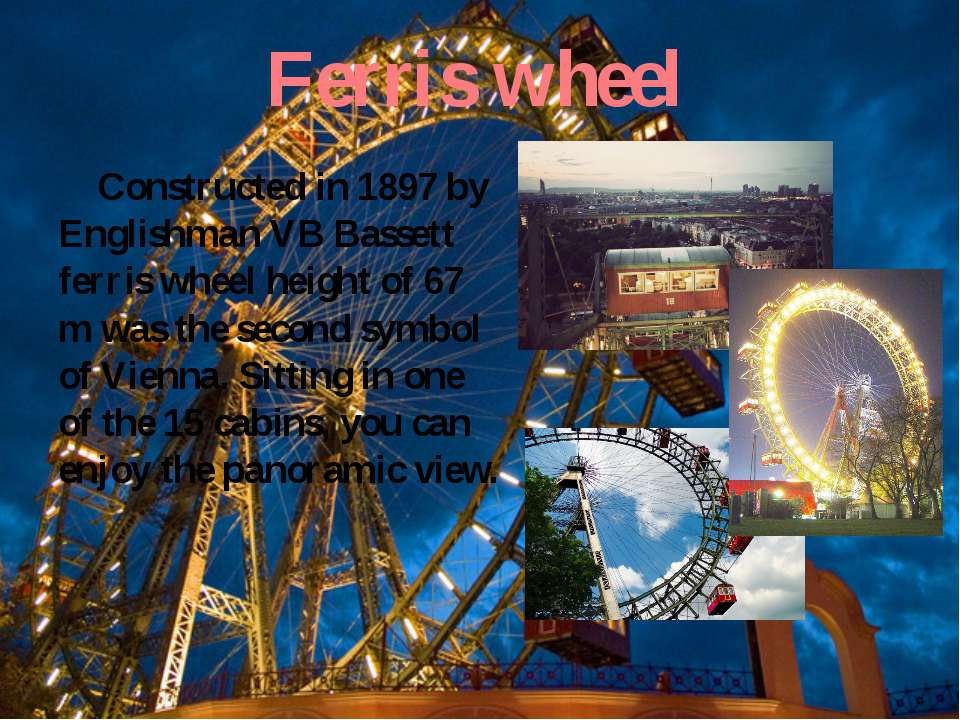Ferris wheel Constructed in 1897 by Englishman VB Bassett ferris wheel height...