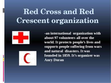 Red Cross and Red Crescent organization -an international organization with a...
