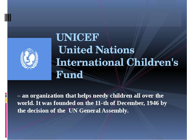 UNICEF United Nations International Children's Fund – an organization that he...