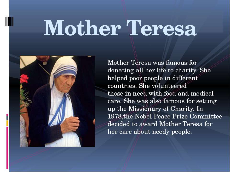 Mother Teresa was famous for donating all her life to charity. She helped poo...